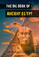 The Big Book of Ancient Egypt: Illustrated (The Greatest Collection 1)