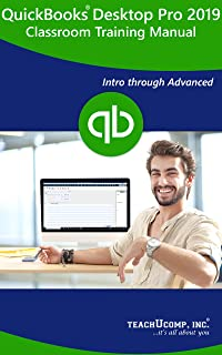 QuickBooks Desktop Pro 2019 Training Manual Classroom in a Book: Your Guide to Understanding and Using QuickBooks Pro