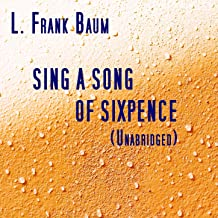 Sing a Song of Sixpence, Unabridged, by L. Frank Baum