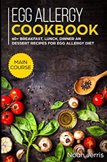 Egg Allergy Cookbook: MAIN COURSE - 60+ Breakfast, Lunch, Dinner and Dessert Recipes for egg allergy diet