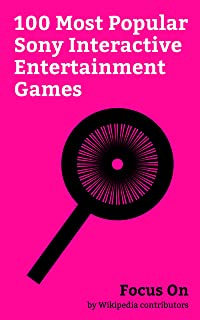 Focus On: 100 Most Popular Sony Interactive Entertainment Games: Sony Interactive Entertainment, Horizon Zero Dawn, Nioh, The Last of Us, Uncharted 4: ... (2018 video game), etc. (English Edition)