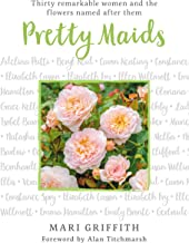 Pretty Maids: Thirty Remarkable Women and the Flowers Named After Them