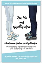 You, Me and Hypothyroidism: When Someone You Love Has Hypothyroidism Kindle Edition