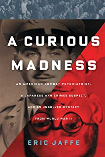 A Curious Madness: An American Combat Psychiatrist, a Japanese War Crimes Suspect, and an Unsolved Mystery from World War II (English Edition)
