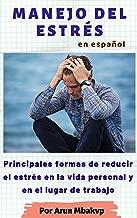 MANEJO DEL ESTRÉS: Principales formas de reducir el estrés en la vida personal y en el lugar de trabajo (Spanish Edition)