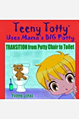 Teeny Totty Uses Mama's Big Potty: TRANSITION from Potty Chair to Toilet Kindle Edition
