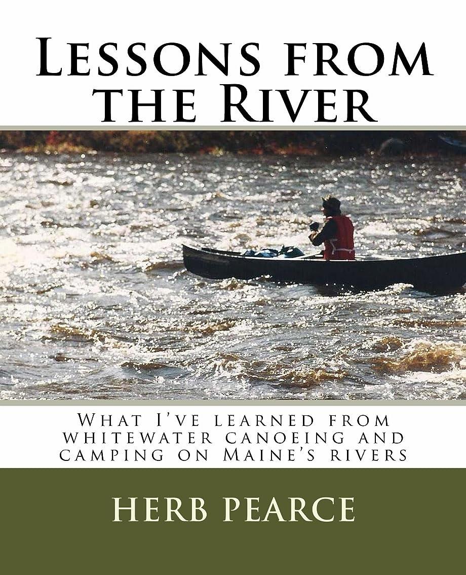 安定しました親愛な自分のためにLessons from the River: Whitewater Canoeing and Camping on Maine's Rivers (English Edition)