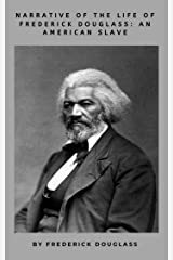 Narrative of the Life of Frederick Douglass: An American Slave (Annotated) Kindle Edition