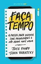 Faça tempo: 4 passos para definir suas prioridades e não adiar mais nada (Portuguese Edition)