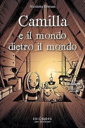 Camilla e il mondo dietro al mondo (MondiSegreti Vol. 13)