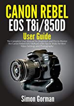 Canon Rebel EOS T8i/850D User Guide: The Complete User Manual for Beginners and Pro to Master the Canon Rebel EOS T8i/850D...