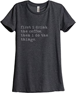 Thread Tank First Drink Coffee Do Things Women's Fashion Relaxed T-Shirt Tee Charcoal Grey