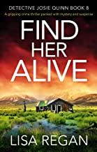 Find Her Alive: A gripping crime thriller packed with mystery and suspense (Detective Josie Quinn Book 8) PDF
