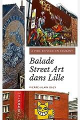Balade Street Art dans Lille: A pied, en vélo, en courant Format Kindle