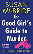 The Good Girl's Guide to Murder: A Debutante Dropout Mystery