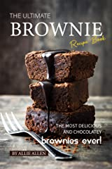 The Ultimate Brownie Recipe Book: The Most Delicious and Chocolatey Brownies Ever! Kindle Edition