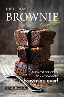 The Ultimate Brownie Recipe Book: The Most Delicious and Chocolatey Brownies Ever!
