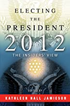 Electing the President, 2012: The Insiders' View