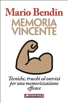 Memoria vincente: Tecniche, trucchi ed esercizi per una memorizzazione efficace