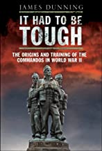 It Had to be Tough: The Origins and Training of the Commandos in World War II (English Edition)