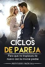 Ciclos de Pareja: Para que no tropieces de nuevo con la misma piedra... (Antipareja: la pareja consciente nº 2) (Spanish Edition)