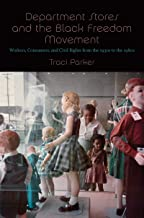 Department Stores and the Black Freedom Movement: Workers, Consumers, and Civil Rights from the 1930s to the 1980s (The John Hope Franklin Series in African ... History and Culture) (English Edition)