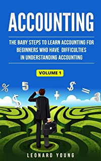Accounting: The Baby Steps To Learn Accounting For Beginners Who Have Difficulties In Understanding Accounting Volume 1: Volume 1 (Accounting, Trial Balance, ... Accounting, Financial Accounting)