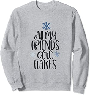 All My Friends Are Flakes Snowflake Sweatshirt