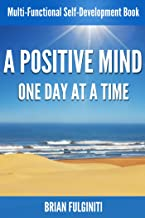 A Positive Mind One Day At a Time: Multi-Functional Self-Development Book