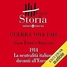 Guerra 1914-1918 - Diplomazia. 1914, la neutralità italiana davanti all'Europa: Lezioni di Storia