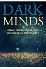 Dark Minds: A Charity Collection of Short Stories from Some of Your Favourite Authors Kindle Edition