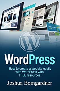 Wordpress: A Guide To Creating Your Dream Website: A book that explains Wordpress, plugins, installing Google Adsense, domain and host registering, designing and more! (English Edition)
