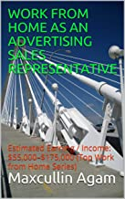 WORK FROM HOME AS AN ADVERTISING SALES REPRESENTATIVE: Estimated Earning / Income: $55,000–$175,000 (Top Work from Home Series)