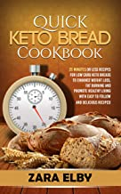 Quick Keto Bread Cookbook: 25 Minutes Or Less Recipes for Low Carb Keto Breads to Enhance Weight Loss, Fat Burning and Promote Healthy Living with Easy to Follow and Delicious Recipes!