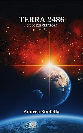 Terra 2486: Luniverso è in pericolo. (Ciclo dei Creatori Vol. 1)