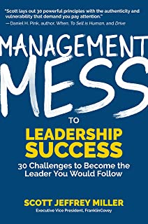 Management Mess to Leadership Success: 30 Challenges to Become the Leader You Would Follow (Wall Street Journal Best Selli...
