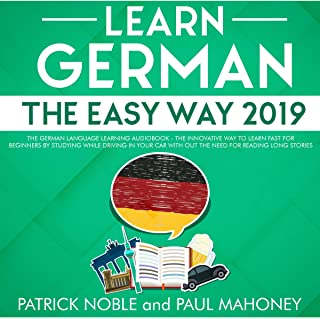 Learn German the Easy Way 2019: The German Language Learning Audiobook: The Innovative Way to Learn Fast for Beginners by Studying While Driving in Your Car Without the Need for Reading Long Stories