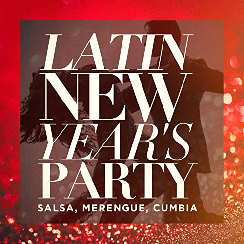 Latin New Years Party (Salsa, Merengue, Cumbia)