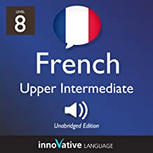 Learn French - Level 8: Upper Intermediate French, Volume 1: Lessons 1-25