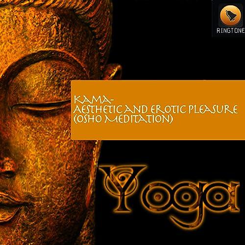Kama- Aesthetic and Erotic Pleasure (Osho Meditation) de ...