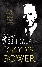 Smith Wigglesworth on God's Power