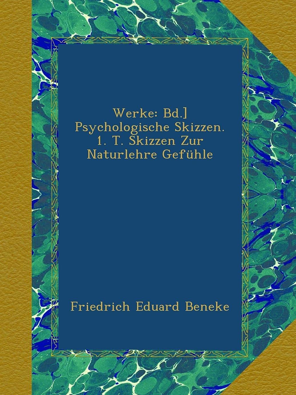 デモンストレーション親密な幻想的Werke: Bd.] Psychologische Skizzen. 1. T. Skizzen Zur Naturlehre Gefuehle