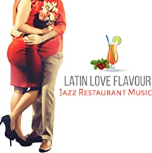 Latin Love Flavour: Jazz Restaurant Music – Romantic Dinner, Candle Light, Instrumental Songs, Soft Piano Background, Fresh Dinning Music