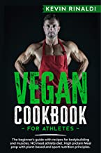 VEGAN COOKBOOK FOR ATHLETES: The beginner's guide with recipes for bodybuilding and muscles. NO meat athlete diet. High protein Meal prep with plant-based ... nutrition principles. (English Edition)