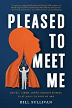 Pleased to Meet Me: Genes, Germs, and the Curious Forces That Make Us Who We Are