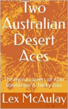 Two Australian Desert Aces: The flying careers of Alan Rawlinson & Nicky Barr
