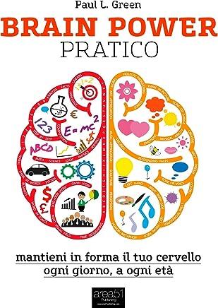 Brain Power pratico: Mantieni in forma il tuo cervello, ogni giorno, a ogni età (LAltra Medicina)