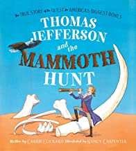 Thomas Jefferson and the Mammoth Hunt: The True Story of the Quest for America's Biggest Bones