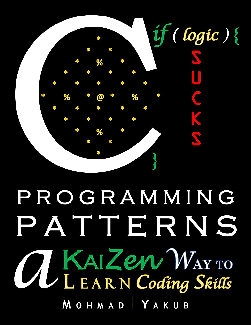階フェロー諸島めるC Programming Patterns: A Kaizen way to learn coding skills.Fundamentals of Program logic and design.Beginners to Intermediate.Interview questions (English Edition)