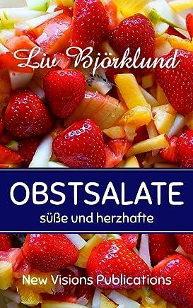 Obstsalate: süße und herzhafte Obstsalat-Variationen (German Edition)